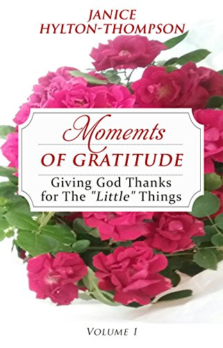 "Moments of Gratitude: Giving God Thanks for The ""Little"" Things (E-BOOK)"